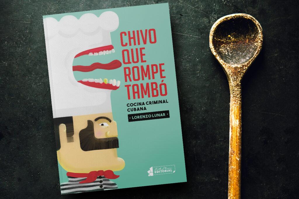 Libro de cocina Chivo que rompe tambó: cocina criminal cubana